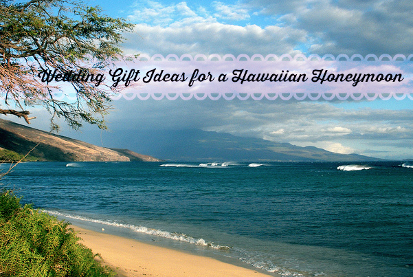 Wedding Gift Ideas for Couples Honeymooning in Hawaii