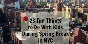 23 Fun Things to Do WIth Kids During Spring Break in NYC