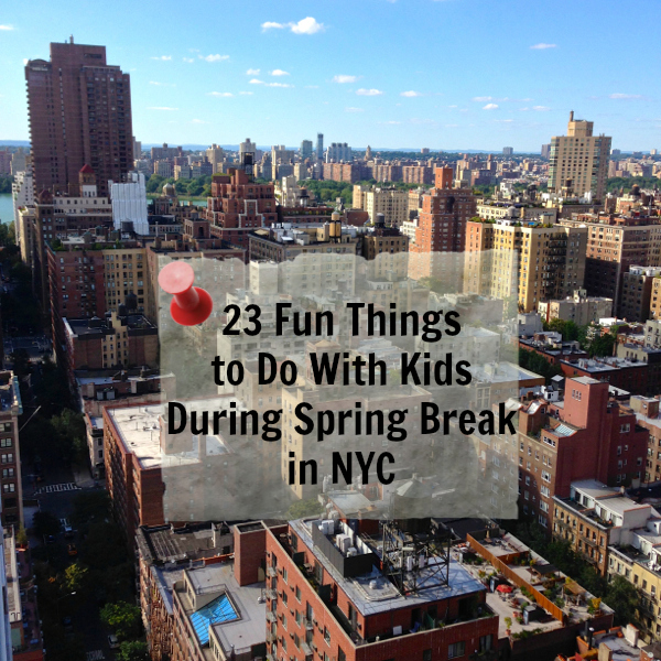 23 things to do in new york city during spring break with kids for Fun thing to do in nyc