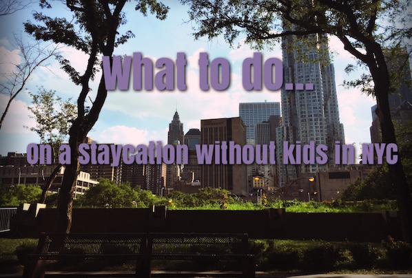5 fun things to do on staycation without kids in new york city for Fun thing to do in nyc